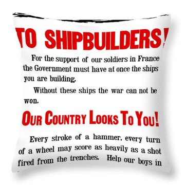 To Shipbuilders - Our Country Looks To You  Throw Pillow