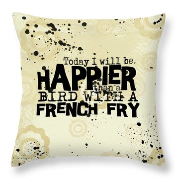 Today I Will Be Happier Throw Pillow