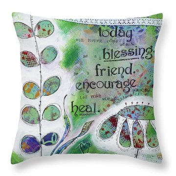 Throw Pillow featuring the mixed media Today Will Never Come Again. Be A Blessing. Be A Friend. Encourage Someone. Let Your Words Heal. by Stanka Vukelic