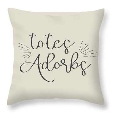 Totes Adorbs Throw Pillow