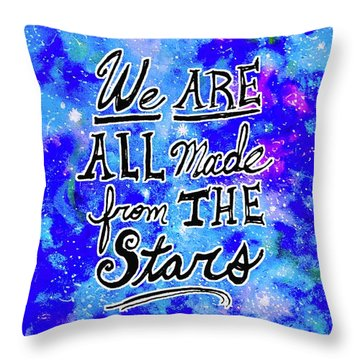 We Are All Made From The Stars Throw Pillow