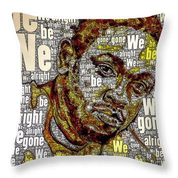 We Gone Be Alright Throw Pillow