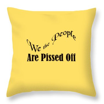 We The People Are Pissed Off 5460.02 Throw Pillow