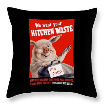 We Want Your Kitchen Waste Pig  Throw Pillow by War Is Hell Store