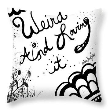 Weird And Loving It Throw Pillow