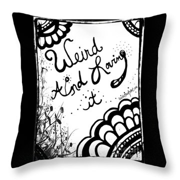 Weird And Loving It Throw Pillow
