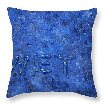 WET Throw Pillow by James W Johnson