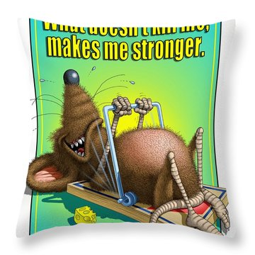 What Doesn't Kill Me... Throw Pillow