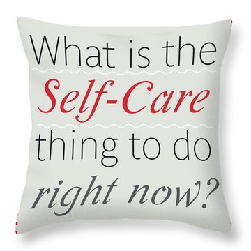 What Is The Self-care Thing To Do Right Now? Throw Pillow
