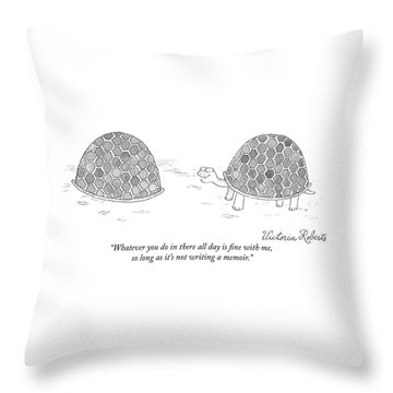 Whatever You Do In There All Day Is Fine Throw Pillow