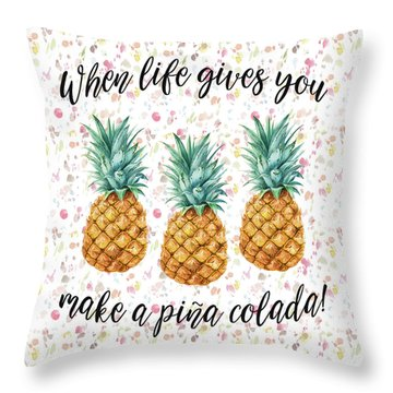 When Life Gives You Pineapple Make A Pina Colada Throw Pillow