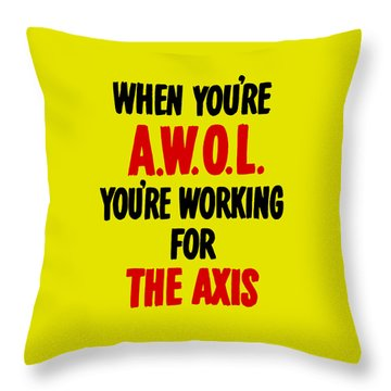 When You're Awol You're Working For The Axis Throw Pillow by War Is Hell Store