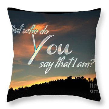 Who Do You Say That I Am Throw Pillow