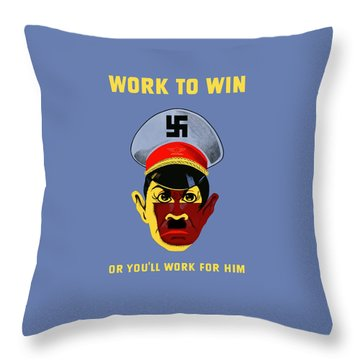 Work To Win Or You'll Work For Him Throw Pillow by War Is Hell Store