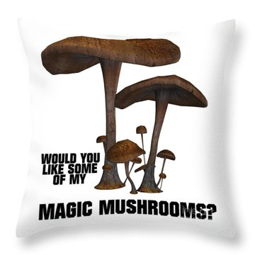 Would You Like Some Of My Magic Mushrooms Throw Pillow