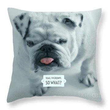 Yeah I'm Grumpy So What Throw Pillow