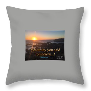 Yesterday Was Tomorrow Throw Pillow