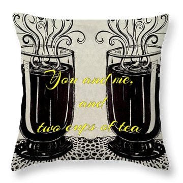 You And Me, And Two Cups Of Tea Throw Pillow