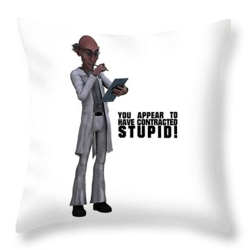You Appear To Have Contracted Stupid Throw Pillow