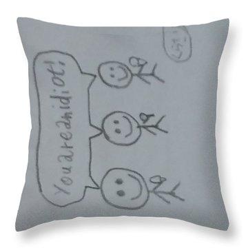 You Are An Idiot Throw Pillow