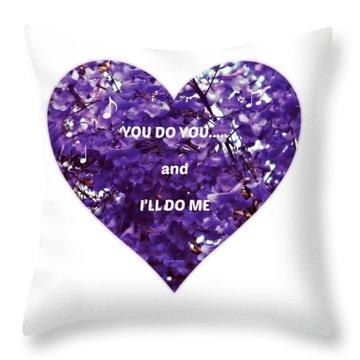 You Do You And I'll Do Me Throw Pillow