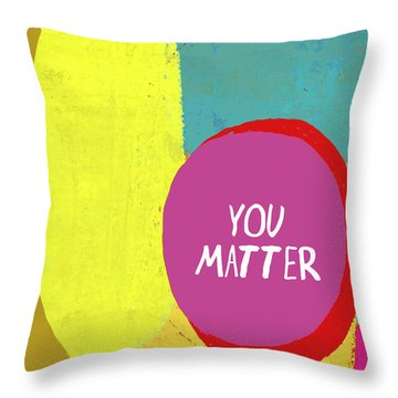 You Matter Throw Pillow