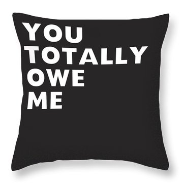 You Totally Owe Me- Art By Linda Woods Throw Pillow
