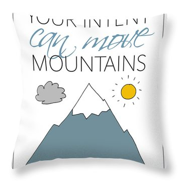 Your Intent Can Move Mountains Throw Pillow