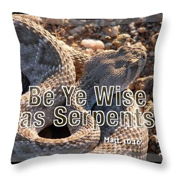 Be Ye Wise As Serpents Throw Pillow