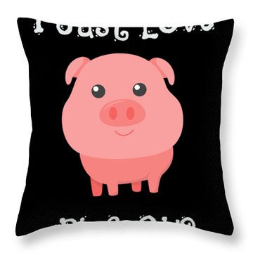 Cute Funny I Just Love Pigs Ok Throw Pillow