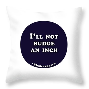 I'll Not Budge An Inch #shakespeare #shakespearequote Throw Pillow