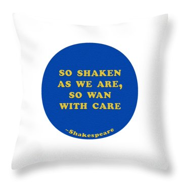 So Shaken As We Are, So Wan With Care #shakespeare #shakespearequote Throw Pillow