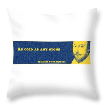 As Cold As Any Stone #shakespeare #shakespearequote Throw Pillow
