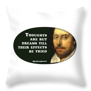 Thoughts Are But Dreams Till Their Effects Be Tried  #shakespeare #shakespearequote Throw Pillow