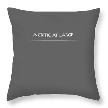 A Critic At Large Throw Pillow