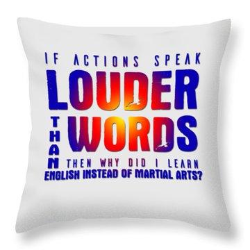 Actions Speak Louder  Throw Pillow