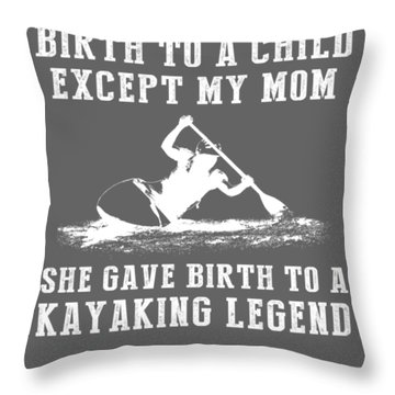 All Moms Gave Birth A Child My Mom Gave Birth A Kayaking Legend Throw Pillow