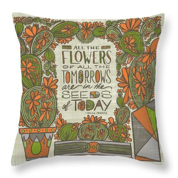 All The Flowers Of All The Tomorrows Are In The Seeds Of Today Indian Proverb Throw Pillow