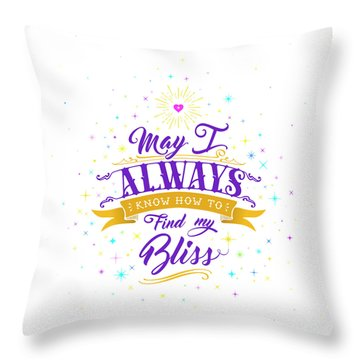 Always Find My Bliss Throw Pillow