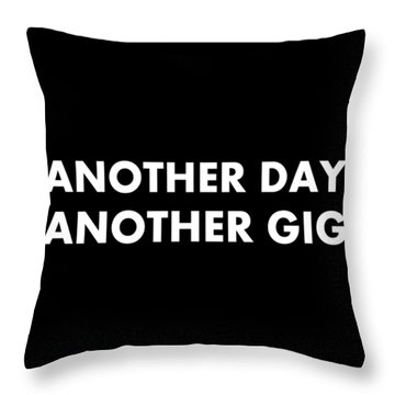 Another Day Another Gig Wt Throw Pillow