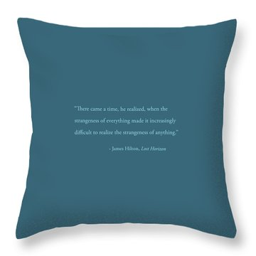 Strangeness Of Anything Throw Pillow