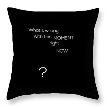 Wrong With This Moment Right Now - Black Throw Pillow