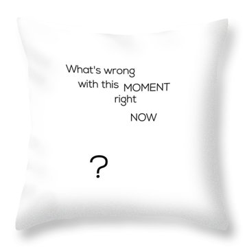 What's Wrong With This Moment Right Now - White Throw Pillow
