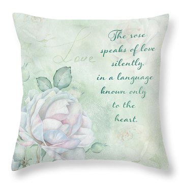 The Rose Speaks Of Love Throw Pillow