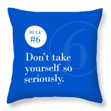Rule #6 - Don't Take Yourself So Seriously - White On Blue Throw Pillow