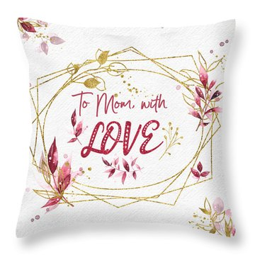To Mom, With Love Throw Pillow