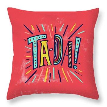 Ta Da Throw Pillow
