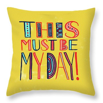 This Must Be My Day Throw Pillow