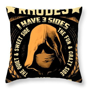 as a Rhodes I have 3 sides the quiet and sweet side the fun and crazy side and the side you never wa Throw Pillow