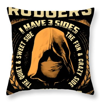 as a Rodgers I have 3 sides the quiet and sweet side the fun and crazy side and the side you never w Throw Pillow